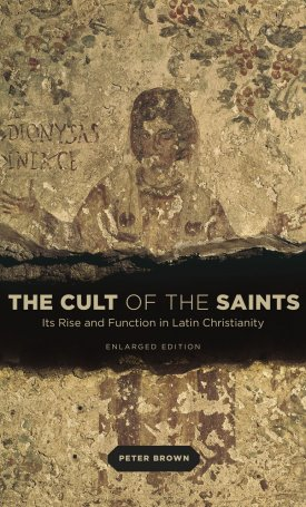 Cult of the Saints  - Its Rise and Function in Latin Christianity