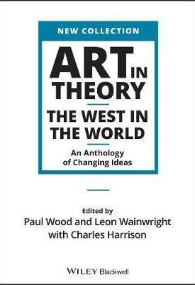 Art in Theory : The West in the World - An Anthology of Changing Ideas