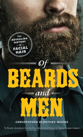 Of Beards and Men - The Revealing History of Facial Hair