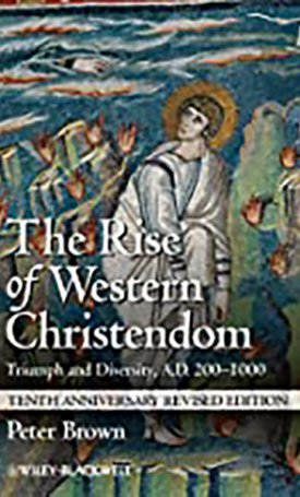 Rise of Western Christendom, The - Triumph and Diversity, A.D. 200-1000