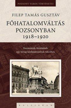 Főhatalomváltás Pozsonyban 1918–1920 Események, történések egy hírlap közleményeinek tükrében
