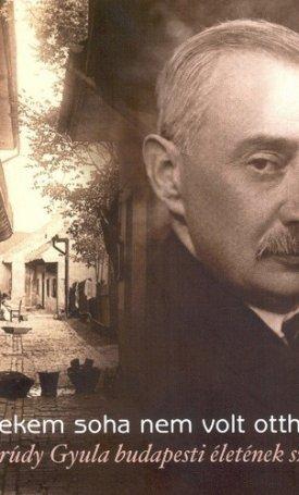 Nekem soha nem volt otthonom... - Krúdy Gyula budapesti életének színterei