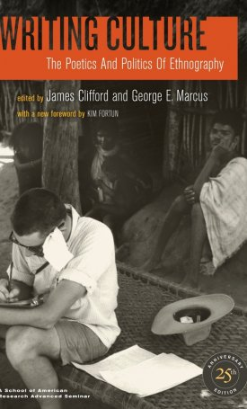 Writing Culture - The Poetics and Politics of Ethnography