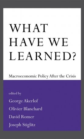What Have We Learned? - Macroeconomic Policy after the Crisis