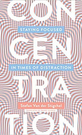Concentration: Staying Focused in Times of Distraction