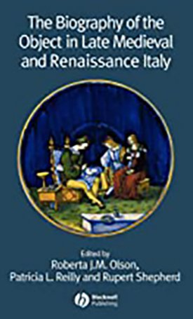 Biography of the Object in Late Medieval and Renaissance Italy, The