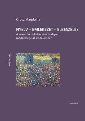 Nyelv - emlékezet - Elbeszélés (A századforduló bécsi és budapesti modernsége az irodalomban)