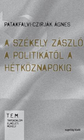 A székely zászló a politikától a hétköznapokig