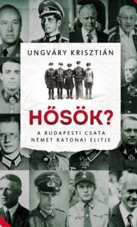 Hősök? A budapesti csata német katonai elitje
