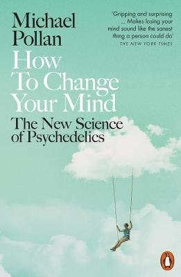 How to Change Your Mind - The New Science of Psychedelics