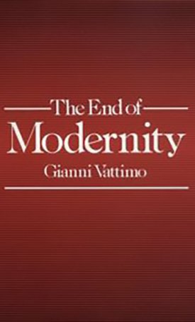 The End of Modernity - Nihilism and Hermeneutics in Postmodern Culture