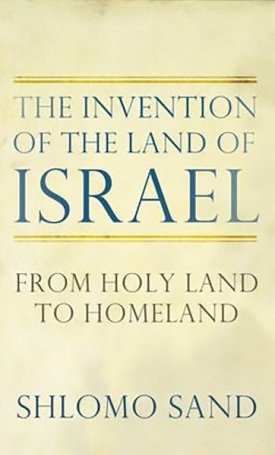 Invention of the Land of Israel, The : From Holy Land to Homeland