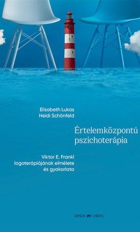 Értelemközpontú pszichoterápia -Viktor E. Frankl logoterápiájának elmélete és gyakorlata