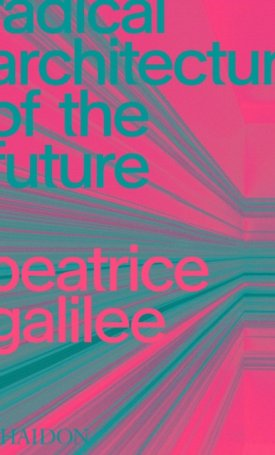 Radical Architecture of the Future Beatrice Galilee