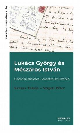 Lukács György és Mészáros István, Filozófiai útkeresés - levelezésük tükrében