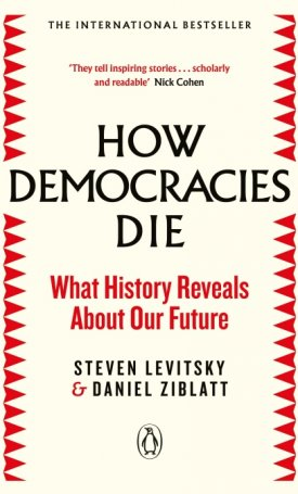 How Democracies Die - What History Reveals About Our Future