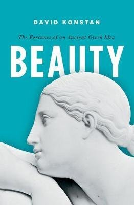 Beauty - The Fortunes of an Ancient Greek Idea