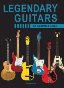 Legendary Guitars : An Illustrated Guide