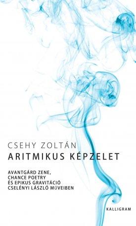 Aritmikus képzelet - Avantgárd zene, chance poetry és epikus gravitáció Cselényi László műveiben
