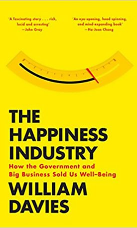 Happiness Industry, The : How the Government and Big Business Sold Us Well-Being