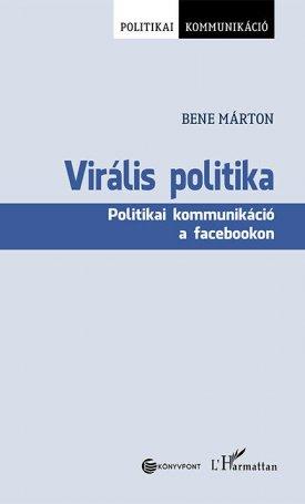 Virális politika. Politikai kommunikáció a Facebookon