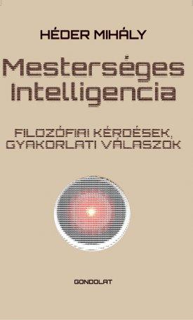 Mesterséges intelligencia. Filozófiai kérdések, gyakorlati válaszok