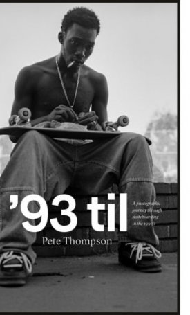 93 til : A Photographic Journey Through Skateboarding in the 1990s