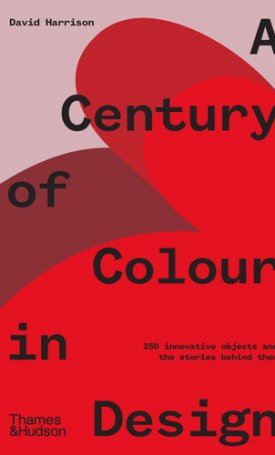 A Century of Colour in Design - 250 innovative objects and the stories behind them