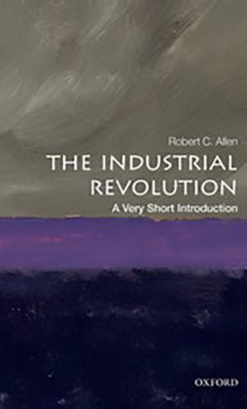 The Industrial Revolution - A Very Short Introduction