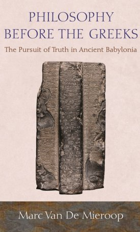 Philosophy before the Greeks - The Pursuit of Truth in Ancient Babylonia