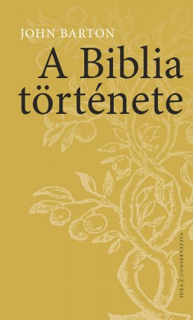 A Biblia története - A világ legnagyobb hatású könyve