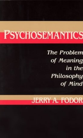 Psychosemantics - The Problem of Meaning in the Philosophy of Mind