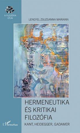Hermeneutika �s Kritikai filoz�fia. Kant, Heidegger, Gadamer