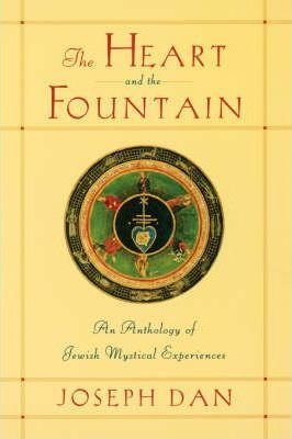 The Heart and the Fountain - An Anthology of Jewish Mystical Experiences