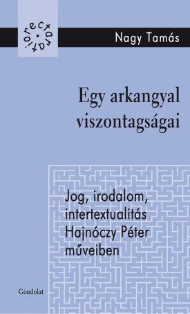 Egy arkangyal viszontagságai - jog, irodalom, intertextualitás Hajnóczy Péter műveiben