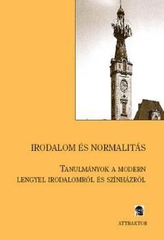 Irodalom és normalitás - Tanulmányok a modern lengyel irodalomról és színházról