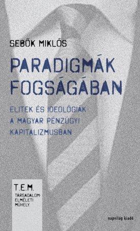 Paradigmák fogságábn - Elitek és ideológiák a magyar pénzügyi kapitalizmusban