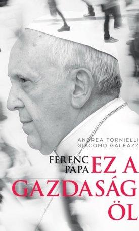 Ferenc pápa: Ez a gazdaság öl