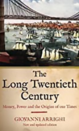 Long Twentieth Century: Money, Power and the Origins of Our Times