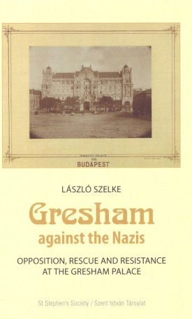 Gresham against the Nazis - Opposition, rescue and resistance at the Gresham Palace