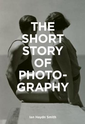 The Short Story of Photography -  A Pocket Guide to Key Genres, Works, Themes & Techniques