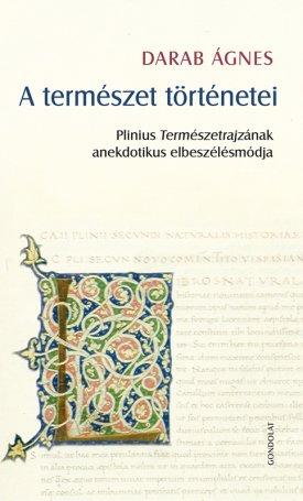 A természet történetei. - Plinius Természetrajzának anekdotikus elbeszélésmódja