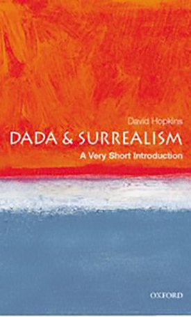 Dada and Surrealism - A Very Short Introduction