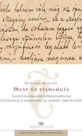 Mese és filológia - Fejezetek a magyar népmeseszövegek gyűjtésének és kiadásának 19. századi történetéből