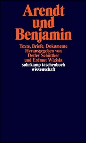Arendt und Benjamin: Texte, Briefe, Dokumente