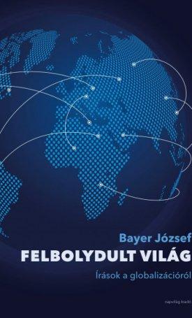 Felbolydult világ - Írások a globalizációról
