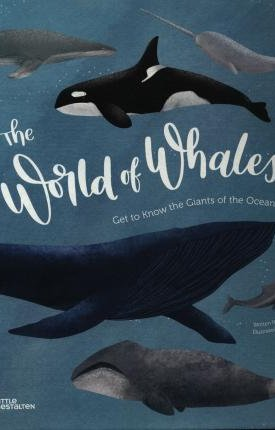 The World of Whales : Get to Know the Giants of the Ocean