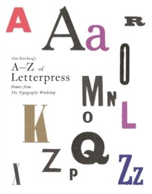 Alan Kitching`s A-Z of Letterpress: Founts from The Typographic Workshop