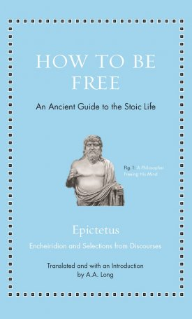 How to Be Free: An Ancient Guide to the Stoic Life