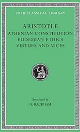 Aristotle XX: Athenian Constitution. Eudemian Ethics. Virtues and Vices - L285